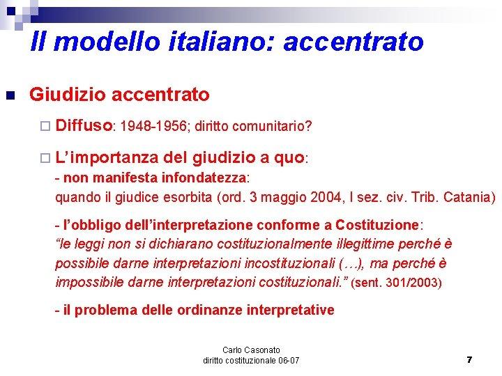 Il modello italiano: accentrato n Giudizio accentrato ¨ Diffuso: 1948 -1956; diritto comunitario? ¨