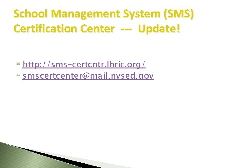 School Management System (SMS) Certification Center --- Update! http: //sms-certcntr. lhric. org/ smscertcenter@mail. nysed.