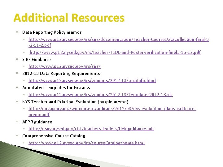 Additional Resources Data Reporting Policy memos ◦ http: //www. p 12. nysed. gov/irs/sirs/documentation/Teacher-Course. Data.
