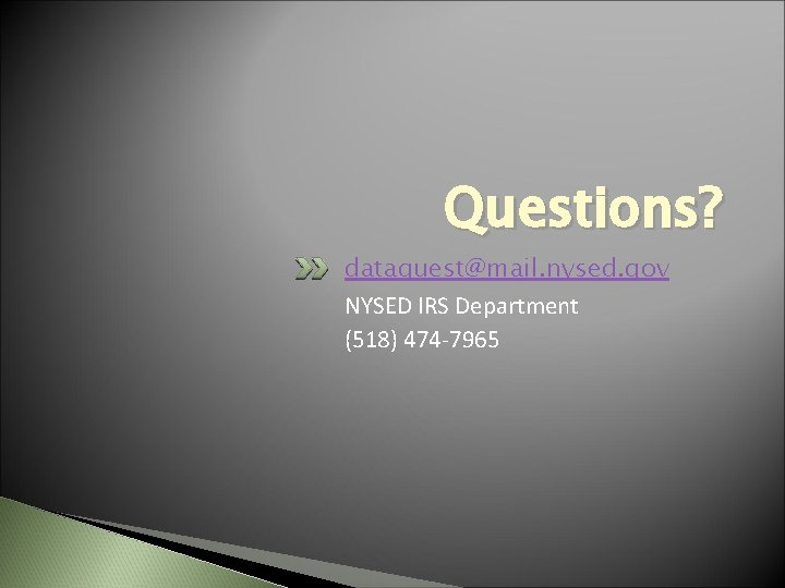 Questions? dataquest@mail. nysed. gov NYSED IRS Department (518) 474 -7965