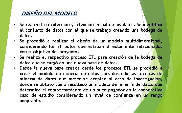 DISEÑO DEL MODELO • Se realizó la recolección y selección inicial de los datos.