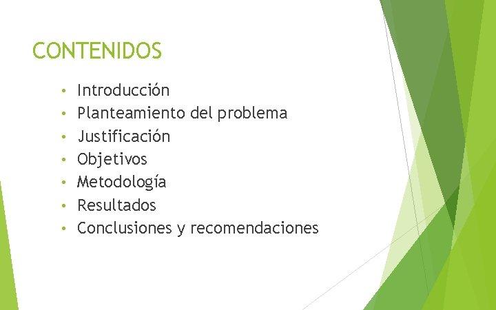 CONTENIDOS • • Introducción Planteamiento del problema Justificación Objetivos Metodología Resultados Conclusiones y recomendaciones