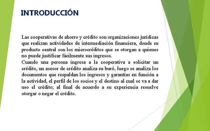 INTRODUCCIÓN Las cooperativas de ahorro y crédito son organizaciones jurídicas que realizan actividades de