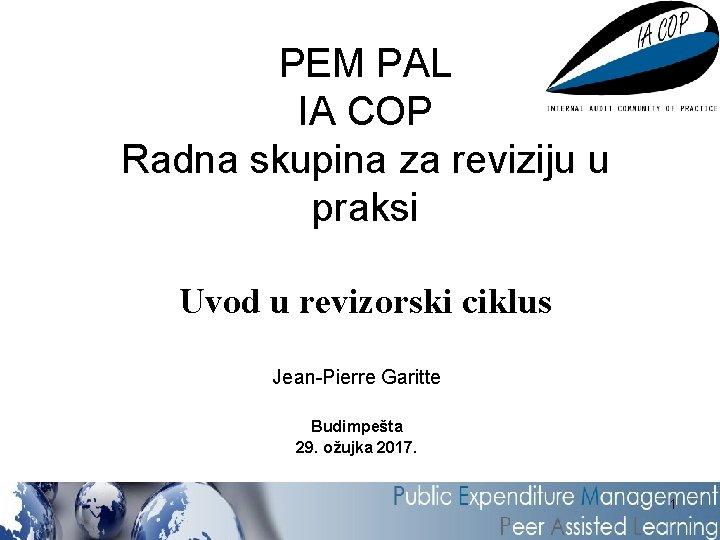 PEM PAL IA COP Radna skupina za reviziju u praksi Uvod u revizorski ciklus