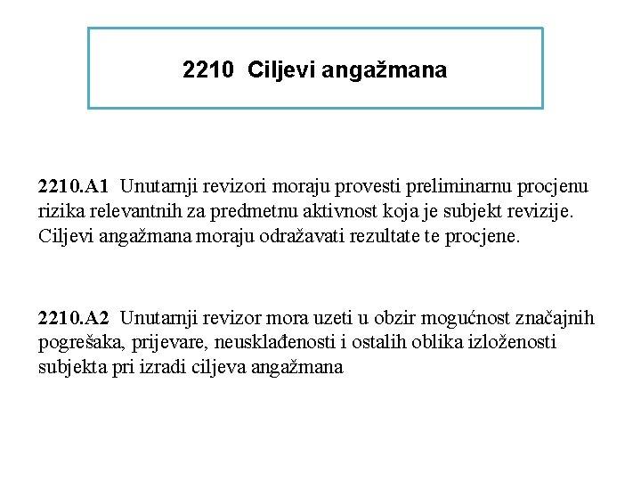 2210 Ciljevi angažmana 2210. A 1 Unutarnji revizori moraju provesti preliminarnu procjenu rizika relevantnih