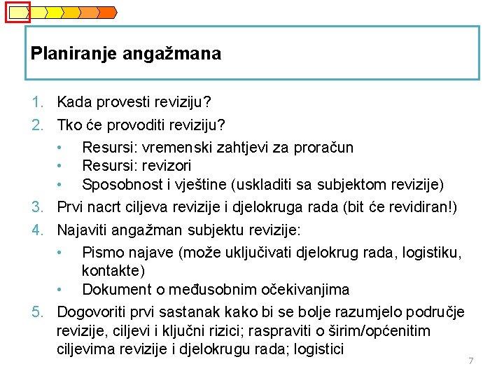 Planiranje angažmana 1. Kada provesti reviziju? 2. Tko će provoditi reviziju? • Resursi: vremenski