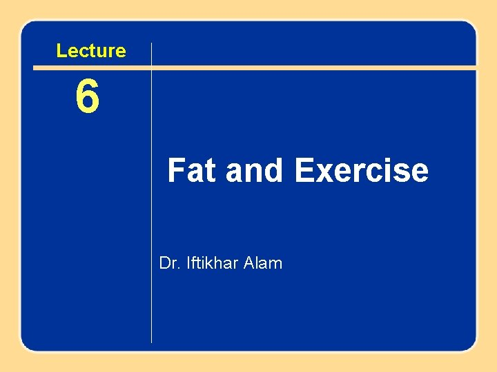 chapter Lecture 36 Fat a Fuel for Fatas and Exercise Dr. Iftikhar Alam Author
