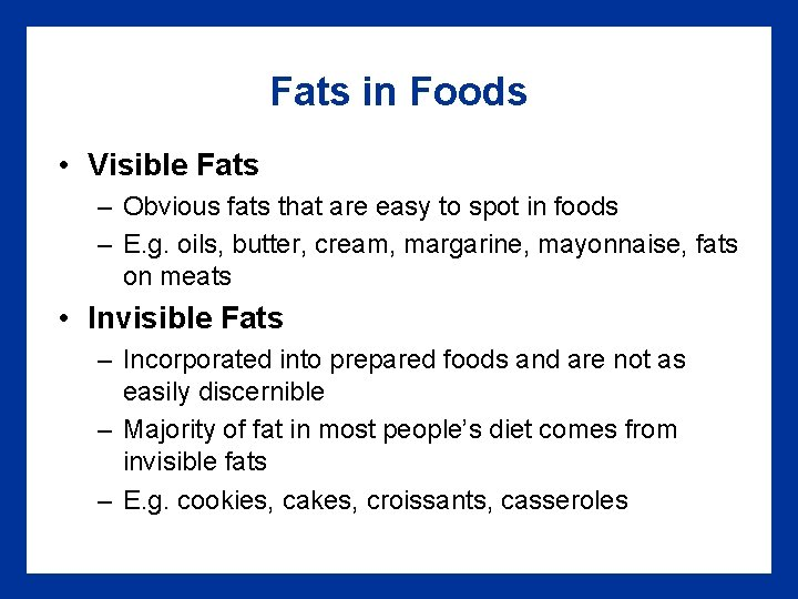 Fats in Foods • Visible Fats – Obvious fats that are easy to spot