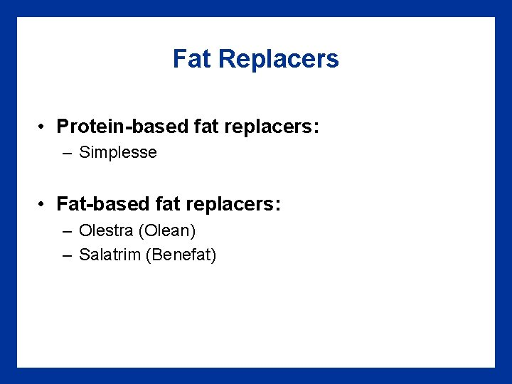 Fat Replacers • Protein-based fat replacers: – Simplesse • Fat-based fat replacers: – Olestra