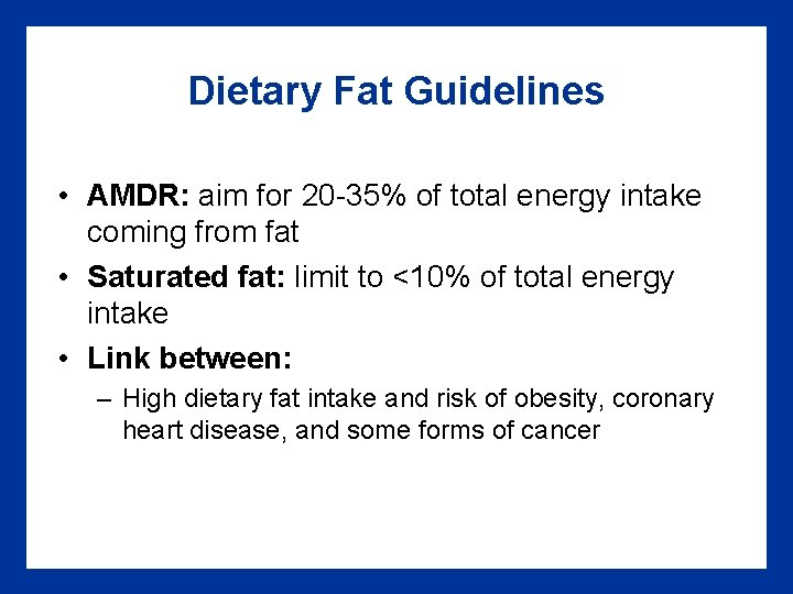 Dietary Fat Guidelines • AMDR: aim for 20 -35% of total energy intake coming