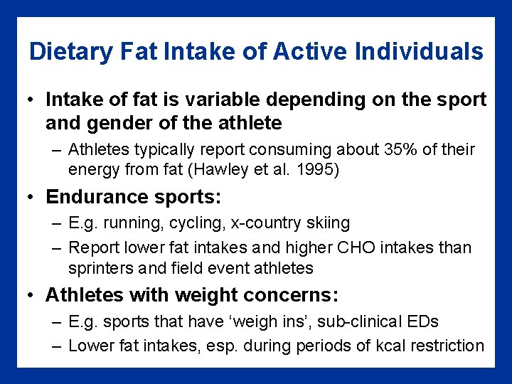 Dietary Fat Intake of Active Individuals • Intake of fat is variable depending on