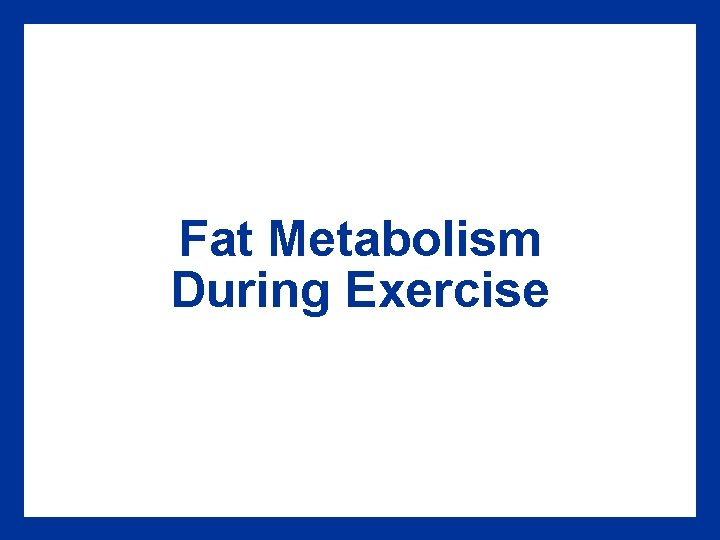 Fat Metabolism During Exercise