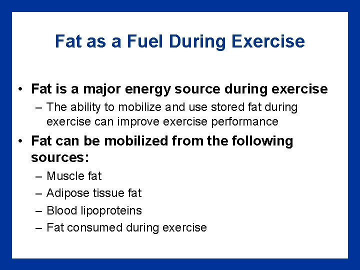 Fat as a Fuel During Exercise • Fat is a major energy source during