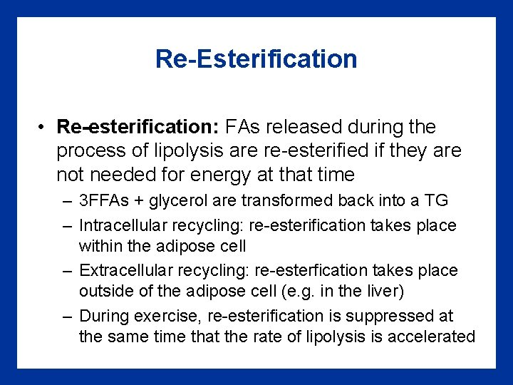 Re-Esterification • Re-esterification: FAs released during the process of lipolysis are re-esterified if they