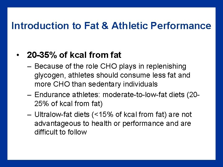 Introduction to Fat & Athletic Performance • 20 -35% of kcal from fat –