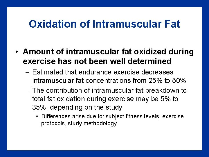 Oxidation of Intramuscular Fat • Amount of intramuscular fat oxidized during exercise has not