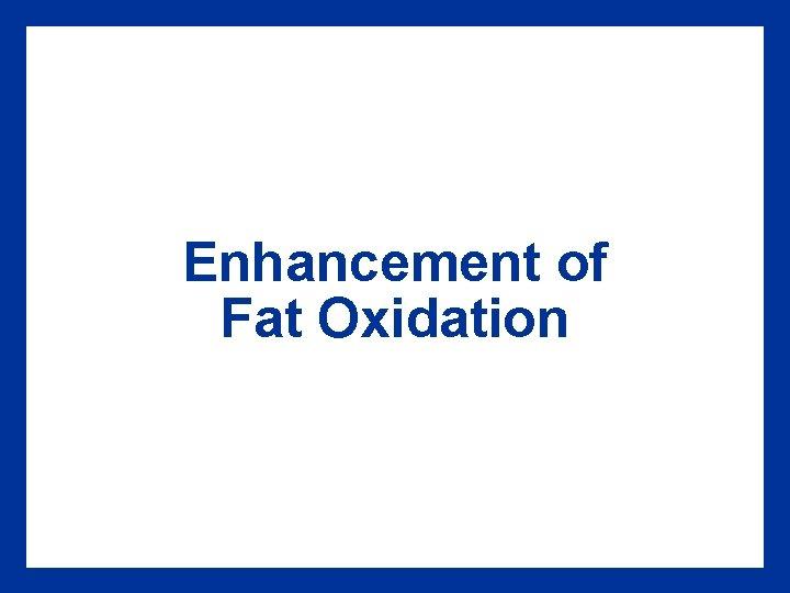 Enhancement of Fat Oxidation