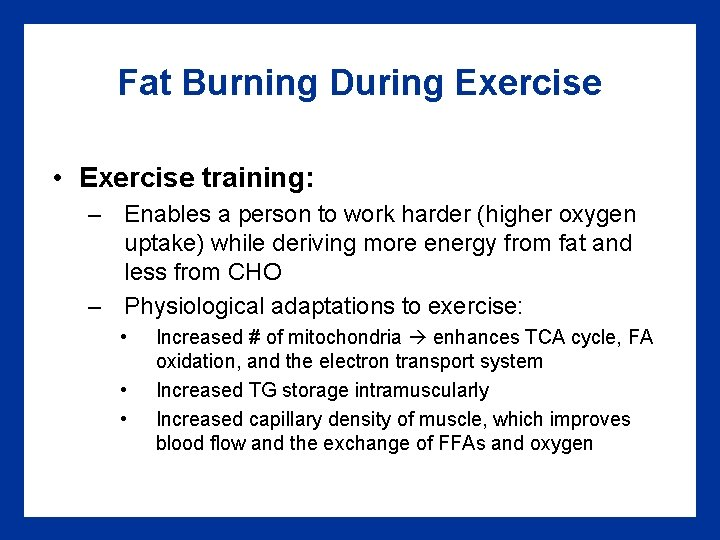 Fat Burning During Exercise • Exercise training: – Enables a person to work harder