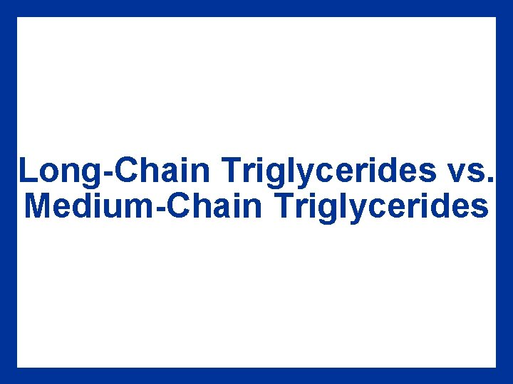 Long-Chain Triglycerides vs. Medium-Chain Triglycerides