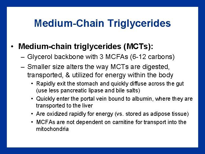 Medium-Chain Triglycerides • Medium-chain triglycerides (MCTs): – Glycerol backbone with 3 MCFAs (6 -12