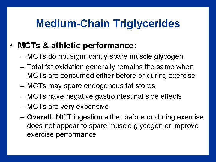 Medium-Chain Triglycerides • MCTs & athletic performance: – MCTs do not significantly spare muscle