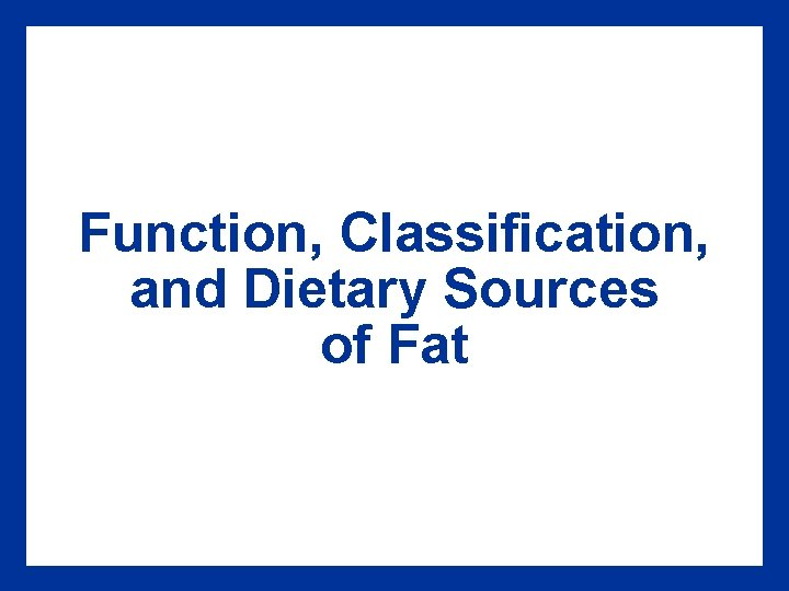 Function, Classification, and Dietary Sources of Fat