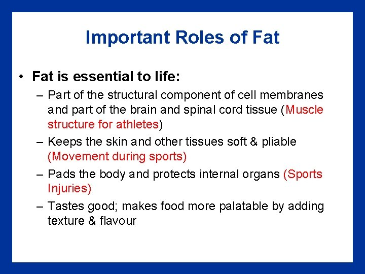 Important Roles of Fat • Fat is essential to life: – Part of the