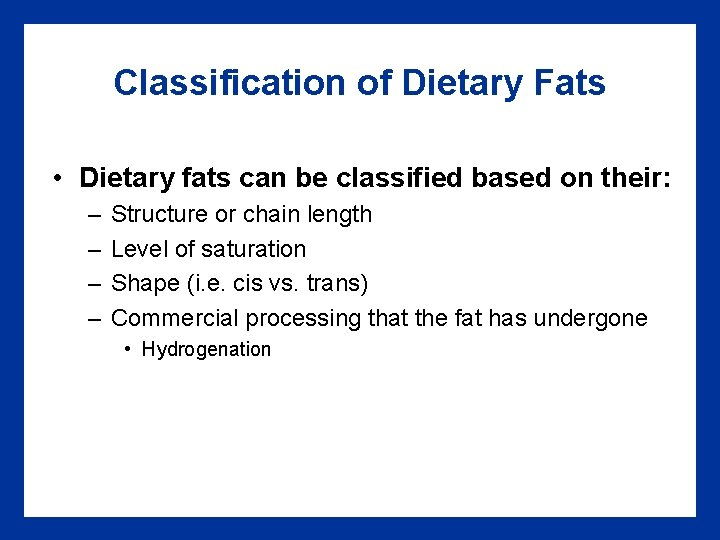 Classification of Dietary Fats • Dietary fats can be classified based on their: –