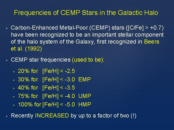 Frequencies of CEMP Stars in the Galactic Halo • • Carbon-Enhanced Metal-Poor (CEMP) stars