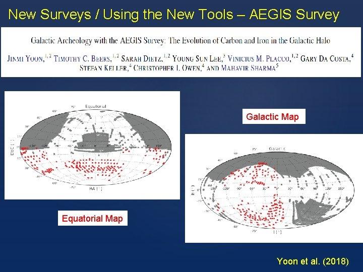 New Surveys / Using the New Tools – AEGIS Survey Galactic Map Equatorial Map