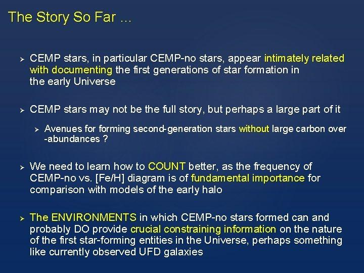 The Story So Far … Ø Ø CEMP stars, in particular CEMP-no stars, appear