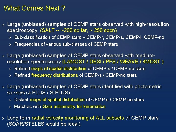 What Comes Next ? Ø Large (unbiased) samples of CEMP stars observed with high-resolution