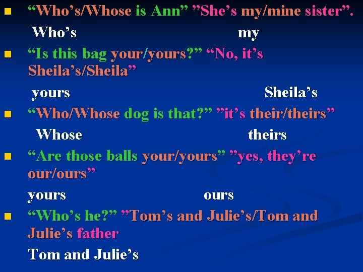 """n n n """"Who's/Whose is Ann"""" """"She's my/mine sister"""". Who's my """"Is this bag"""