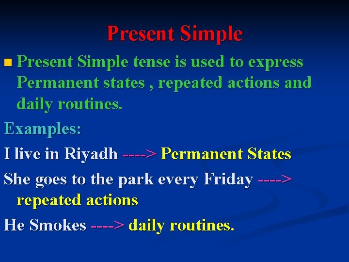Present Simple n Present Simple tense is used to express Permanent states , repeated