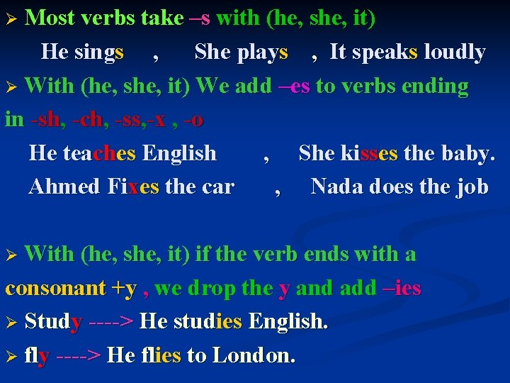 Most verbs take –s with (he, she, it) He sings , She plays ,