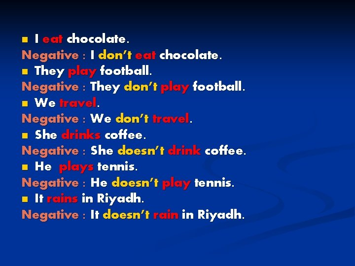 I eat chocolate. Negative : I don't eat chocolate. n They play football. Negative