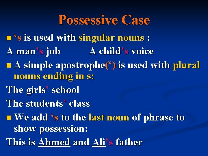 Possessive Case n 's is used with singular nouns : A man's job A