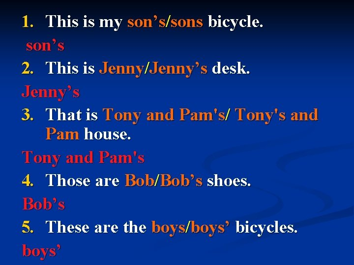 1. This is my son's/sons bicycle. son's 2. This is Jenny/Jenny's desk. Jenny's 3.