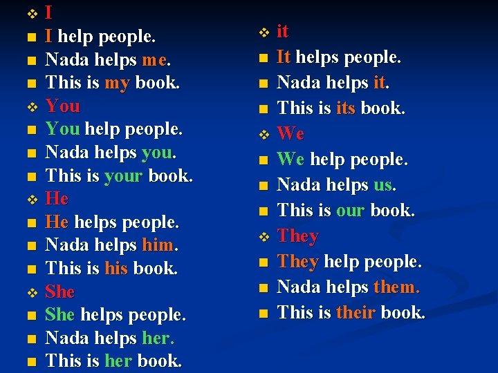 I n I help people. n Nada helps me. n This is my book.