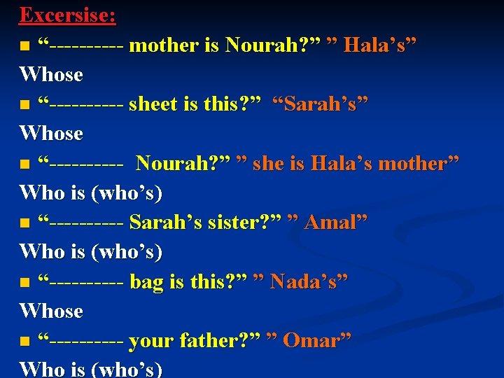 """Excersise: n """"----- mother is Nourah? """" """" Hala's"""" Whose n """"----- sheet is"""