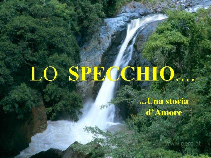 LO SPECCHIO. . . . Una storia d'Amore