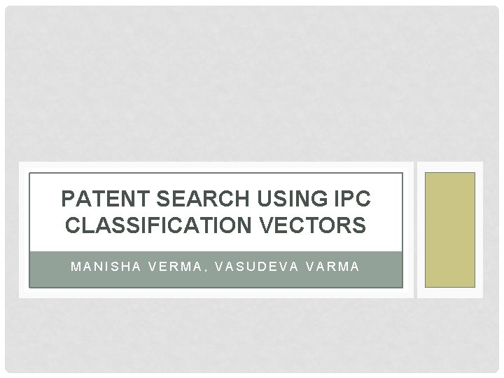 PATENT SEARCH USING IPC CLASSIFICATION VECTORS MANISHA VERMA, VASUDEVA VARMA