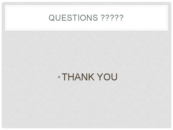 QUESTIONS ? ? ? • THANK YOU