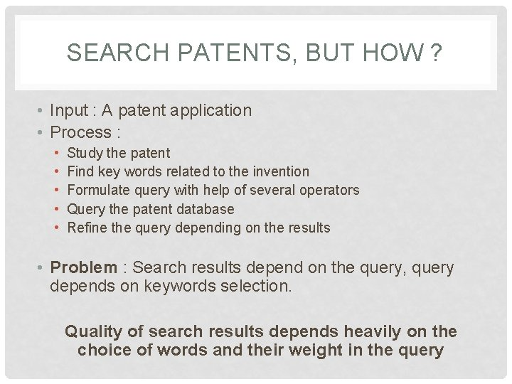 SEARCH PATENTS, BUT HOW ? • Input : A patent application • Process :