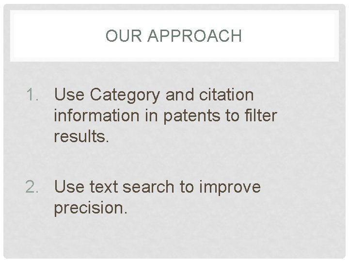 OUR APPROACH 1. Use Category and citation information in patents to filter results. 2.