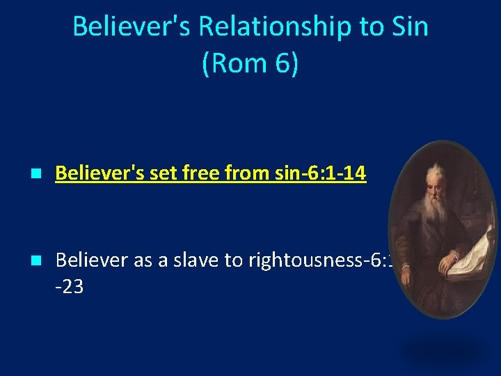 Believer's Relationship to Sin (Rom 6) n Believer's set free from sin-6: 1 -14
