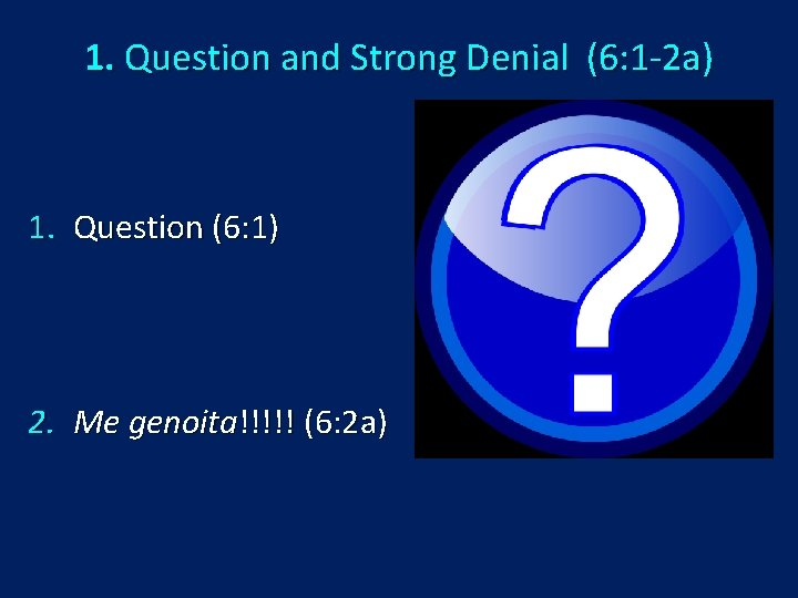 1. Question and Strong Denial (6: 1 -2 a) 1. Question (6: 1) 2.