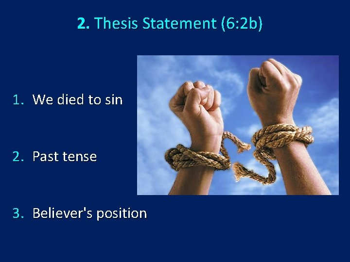 2. Thesis Statement (6: 2 b) 1. We died to sin 2. Past tense