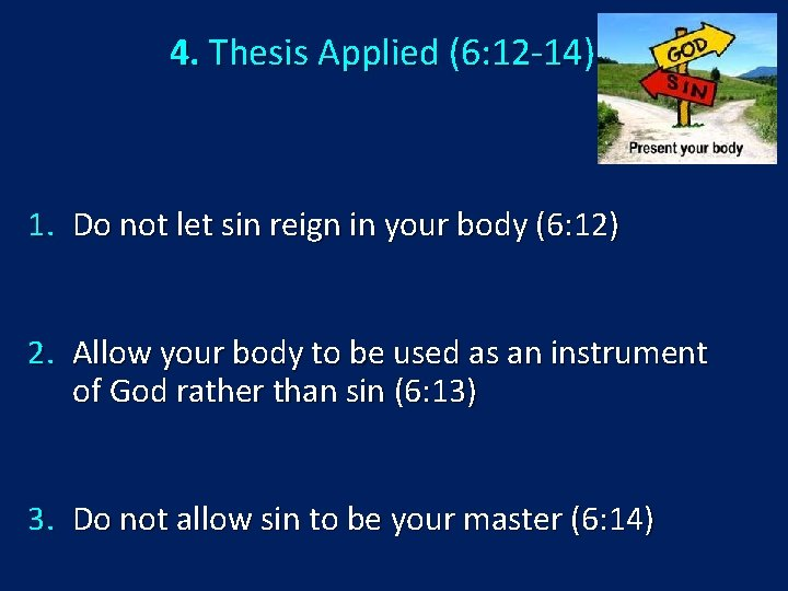 4. Thesis Applied (6: 12 -14) 1. Do not let sin reign in your