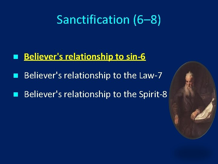 Sanctification (6– 8) n Believer's relationship to sin-6 n Believer's relationship to the Law-7